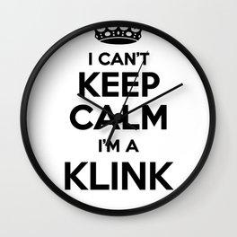 I cant keep calm I am a KLINK Wall Clock