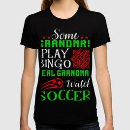 Real Grandmas Watch Soccer  Funny Soccer T-shirt