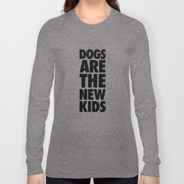 Dogs Are The New Kids  Long Sleeve T-shirt