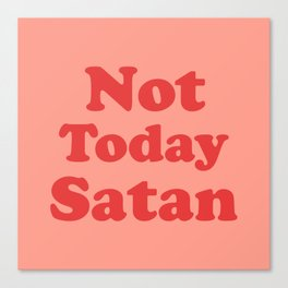 Not Today Satan, Funny, Quote Canvas Print