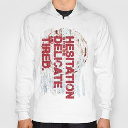 Hesitation is for the Delicate and Tired. Hoody