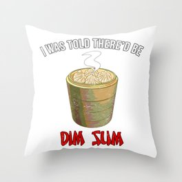 I Was Told There'd be Dim Sum Throw Pillow