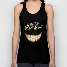 We're All Mad Here Unisex Tank Top