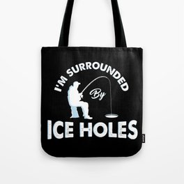I'm surrounded by ice holes - Funny Ice Fishing Gifts Tote Bag