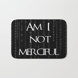 Am I not merciful? Bath Mat