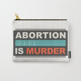 Abortion Is Murder Carry-All Pouch
