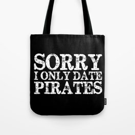 Sorry, I only date pirates! (Inverted) Tote Bag
