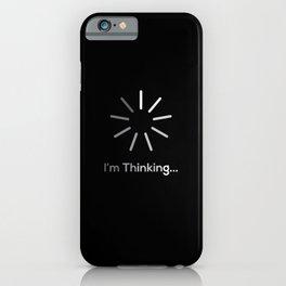 Im Thinking And Loading iPhone Case