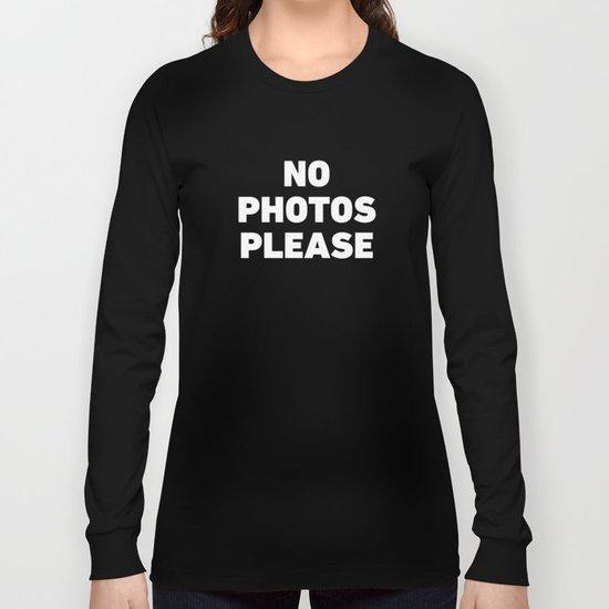 No Photos Please Long Sleeve T-shirt