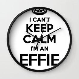 I cant keep calm I am an EFFIE Wall Clock
