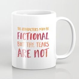 The Characters May Be Fictional But The Tears Are Not - Red/Orange Coffee Mug