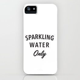 Sparkling Water Only iPhone Case