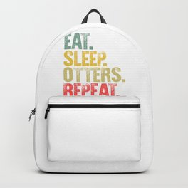 Eat Sleep Repeat Shirt Eat Sleep Otters Repeat Funny Gift Backpack