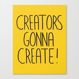 Creators gonna create Canvas Print