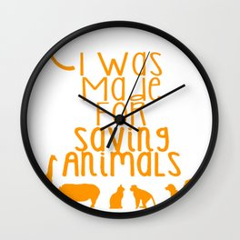 Was Made for Saving AnimalsWas Made for Saving Animals Wall Clock