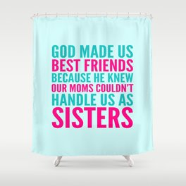 GOD MADE US BEST FRIENDS BECAUSE (TEAL) Shower Curtain