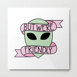 We Are Friendly Metal Print
