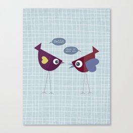 Hello Nice to Meet You Bird Canvas Print