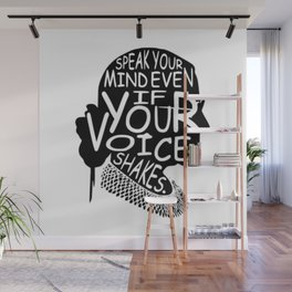 Ruth Bader Speak Your Mind Even If Your Voice Shakes, notorious rbg, ruth bader ginsburg Wall Mural