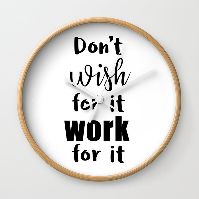Don't wish for it Work for it Wall Clock