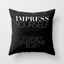 IMPRESS YOURSELF ! FORGET EVERYONE ELSE ! Throw Pillow