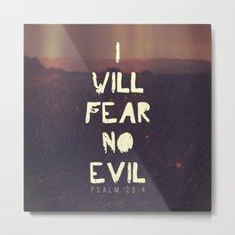 I will fear no evil - Ps 23:4  Metal Print