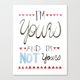 I'm yours and I'm not yours Canvas Print