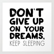 Don't Give Up On Your Dreams, Keep Sleeping Art Print