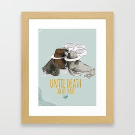 Until death do us part Framed Art Print