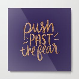 Push Past The Fear Metal Print