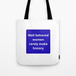 WELL BEHAVED WOMEN RARELY MAKE HISTORY - FEMINIST QUOTE Tote Bag