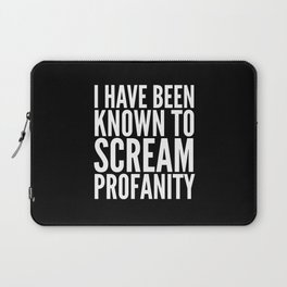 I Have Been Known To Scream Profanity (Black & White) Laptop Sleeve