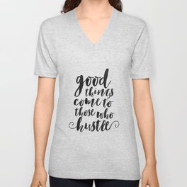 good things come to those who hustle,inspirational quote,motivational poster,office sign,home decor Unisex V-Neck