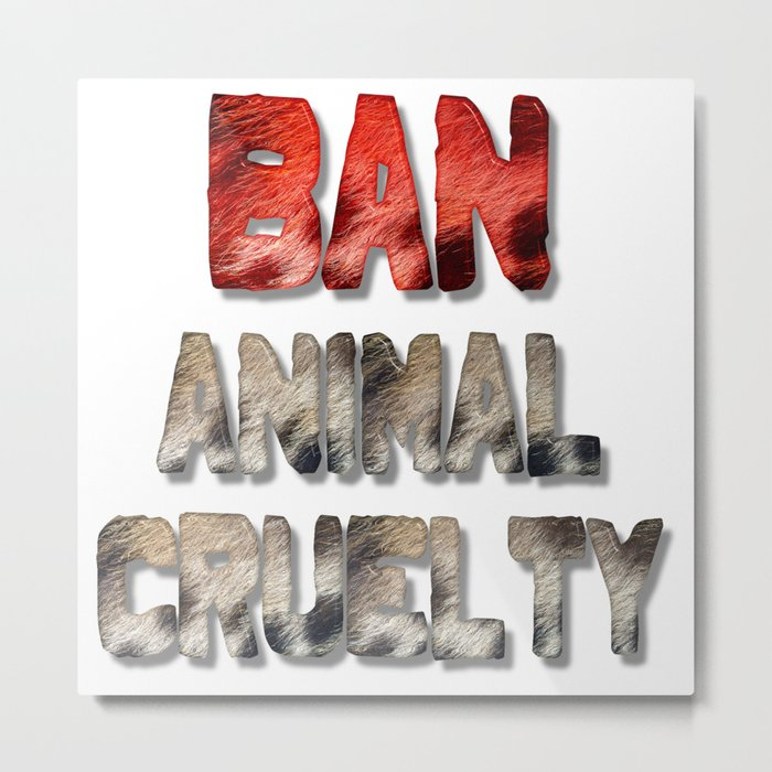 Ban Animal Cruelty Metal Print