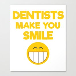 Dentists Make You Smile Smiley Face Canvas Print