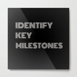 IDENTIFY KEY MILESTONES Metal Print