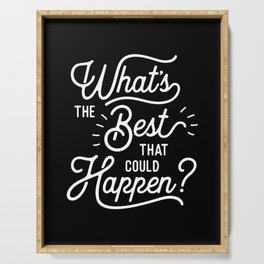 What's The Best That Could Happen typography wall art home decor Serving Tray