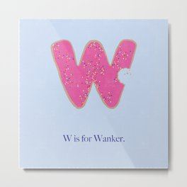 W is For Wanker. Metal Print