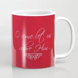 O Come Let Us Adore Him Coffee Mug