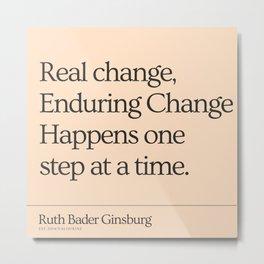 RBG 200923   Real Change, Enduring Change Happens One Step A Time Ruth Bader Ginsburg Metal Print