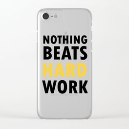 Nothing Beats Hard Work Clear iPhone Case