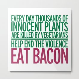Eat Bacon Funny Quote Metal Print