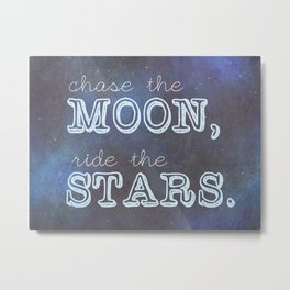 Chase the Moon, Ride the Stars Metal Print