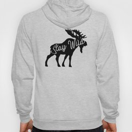 Stay Wild (moose) Hoody