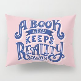 Book A Day Keeps Reality Away Pillow Sham