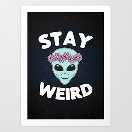 Stay Weird, Normal is Boring Art Print