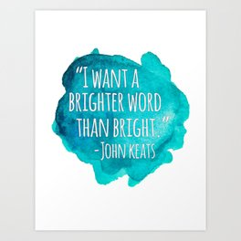 A Brighter Word than Bright - John Keats Art Print