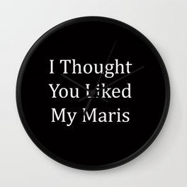 I Thought You Liked My Maris Wall Clock
