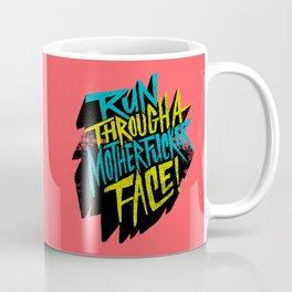 Run Through a Motherfucker Face Coffee Mug