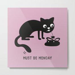 Must Be Monday, Cat Metal Print